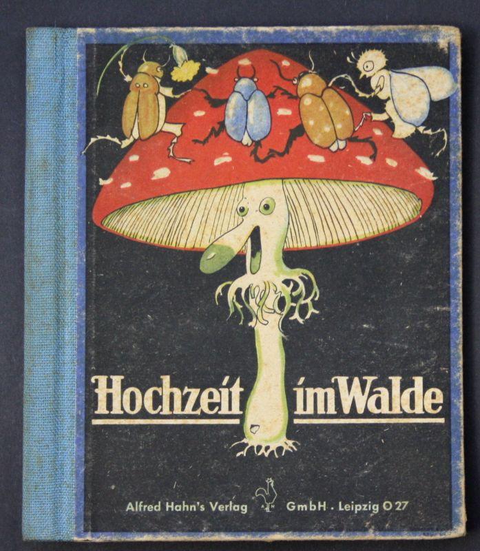 Ca. 1925 Holst, A. u. Wenz-Vietor, E. Hochzeit im Walde Kinderbücher Geschichte