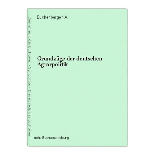 Grundzüge der deutschen Agrarpolitik. Buchenberger, A.