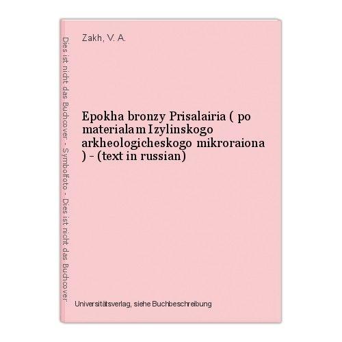 Epokha bronzy Prisalairia ( po materialam Izylinskogo arkheologicheskogo mikrora