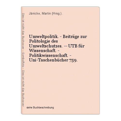 Umweltpolitik. - Beiträge zur Politologie des Umweltschutzes. -- UTB für Wissens