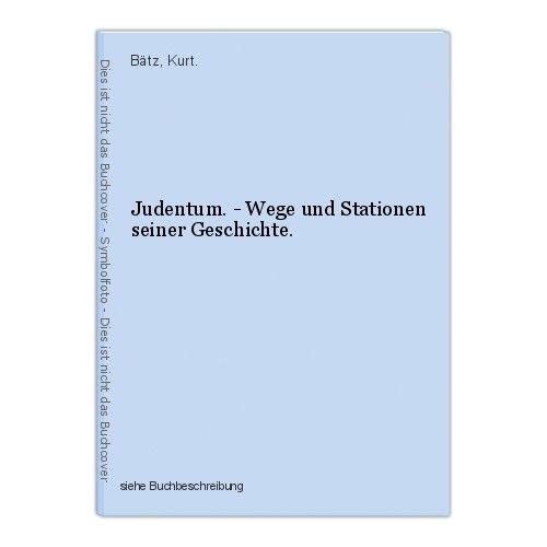 Judentum. - Wege und Stationen seiner Geschichte. Bätz, Kurt. 44803