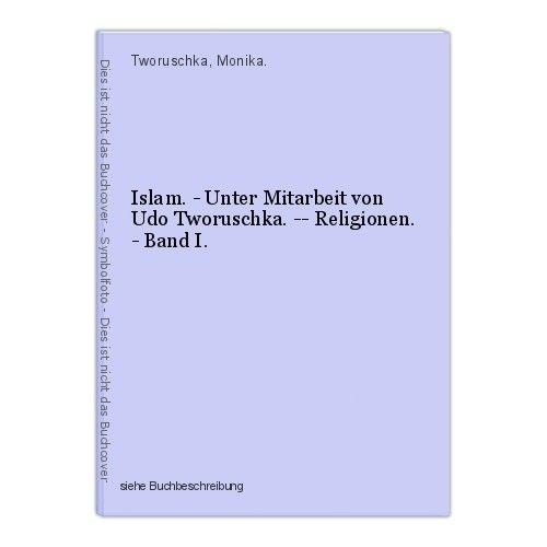 Islam. - Unter Mitarbeit von Udo Tworuschka. -- Religionen. - Band I. Tworuschka