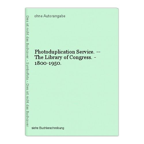 Photoduplication Service. -- The Library of Congress. - 1800-1950.