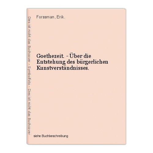 Goethezeit. - Über die Entstehung des bürgerlichen Kunstverständnisses. Forssman