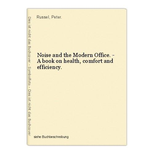 Noise and the Modern Office. - A book on health, comfort and efficiency. Russel,