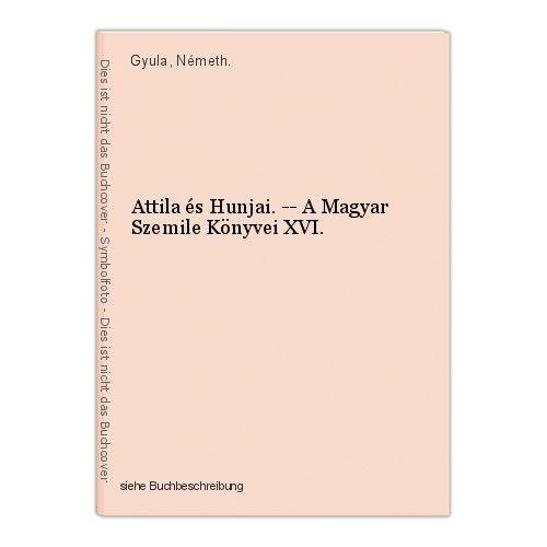 Attila és Hunjai. -- A Magyar Szemile Könyvei XVI. Gyula, Németh.