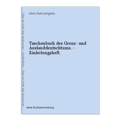 Taschenbuch des Grenz- und Auslanddeutschtums. - Einleitungsheft.