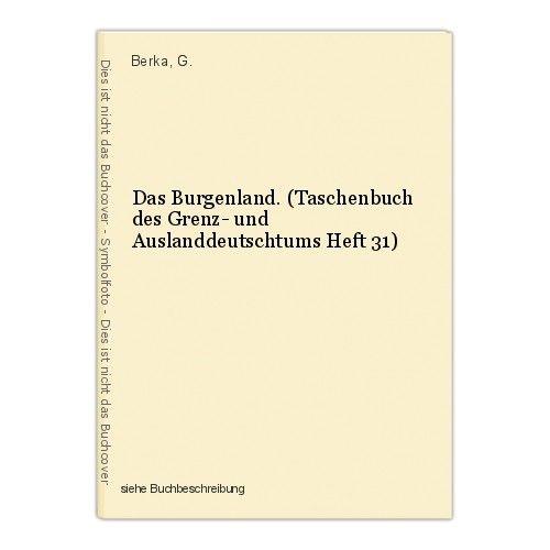 Das Burgenland. (Taschenbuch des Grenz- und Auslanddeutschtums Heft 31) Berka, G