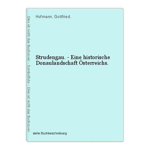 Strudengau. - Eine historische Donaulandschaft Österreichs. Hofmann, Gottfried.