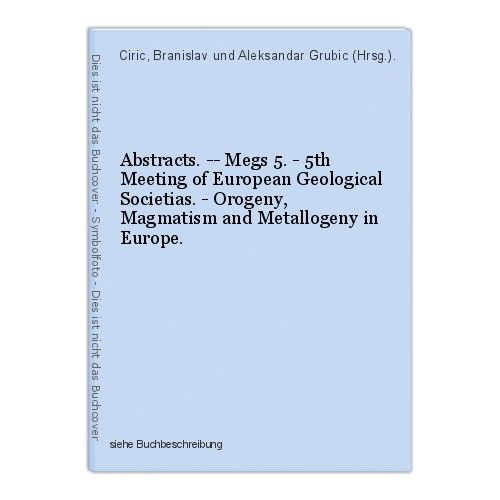 Abstracts. -- Megs 5. - 5th Meeting of European Geological Societias. - Orogeny,