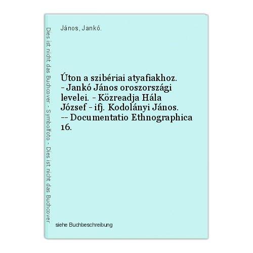 Úton a szibériai atyafiakhoz. - Jankó János oroszországi levelei. - Közreadja Há