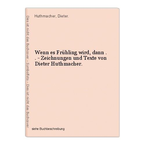 Wenn es Frühling wird, dann . . - Zeichnungen und Texte von Dieter Huthmacher. H
