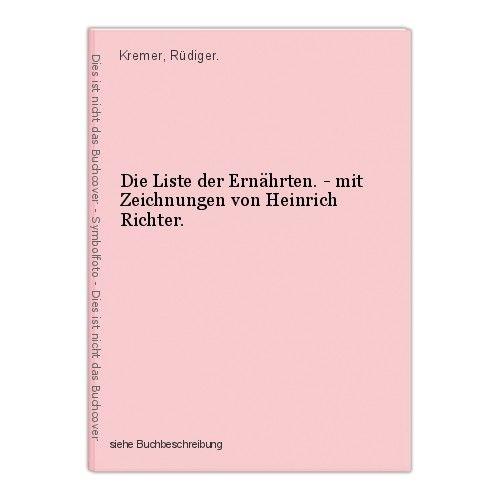 Die Liste der Ernährten. - mit Zeichnungen von Heinrich Richter. Kremer, Rüdiger
