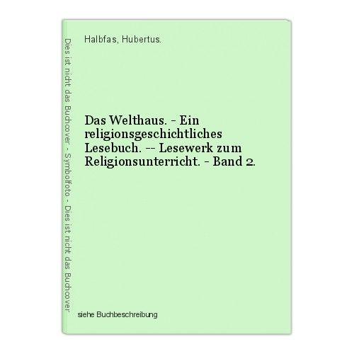 Das Welthaus. - Ein religionsgeschichtliches Lesebuch. -- Lesewerk zum Religions