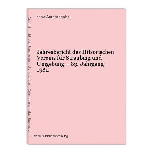 Jahresbericht des Hitsorischen Vereins für Straubing und Umgebung. - 83. Jahrgan