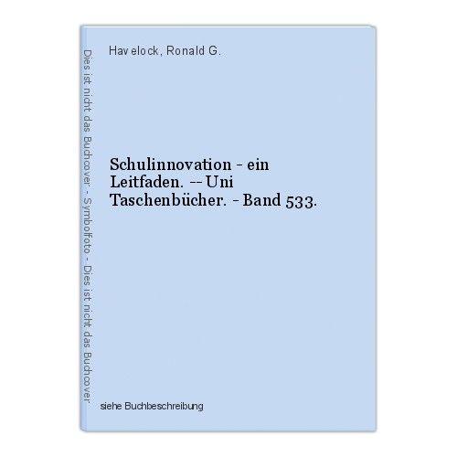 Schulinnovation - ein Leitfaden. -- Uni Taschenbücher. - Band 533. Havelock, Ron