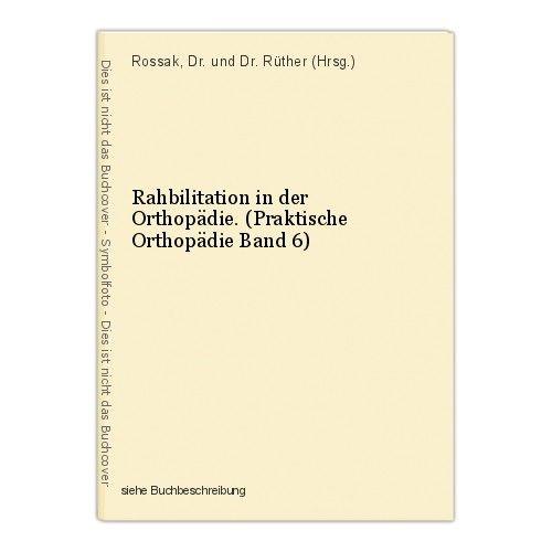 Rahbilitation in der Orthopädie. (Praktische Orthopädie Band 6) Rossak, Dr. und