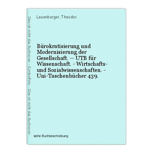 Bürokratisierung und Modernisierung der Gesellschaft. -- UTB für Wissenschaft. -