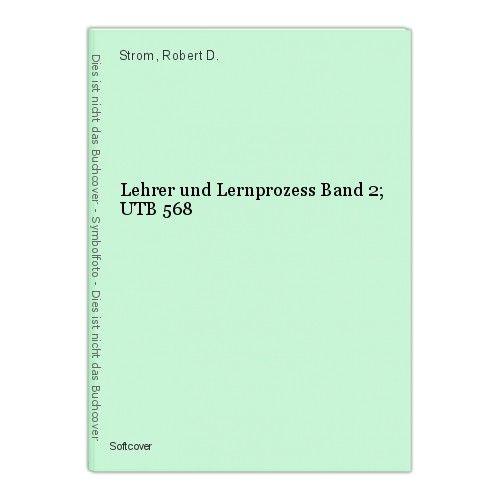 Lehrer und Lernprozess Band 2; UTB 568 Strom, Robert D.