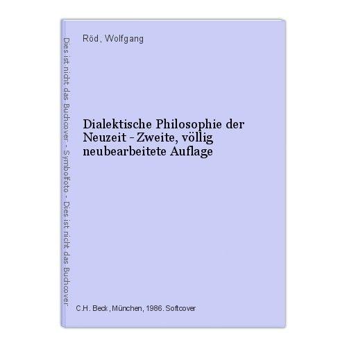 Dialektische Philosophie der Neuzeit - Zweite, völlig neubearbeitete Auflage Röd