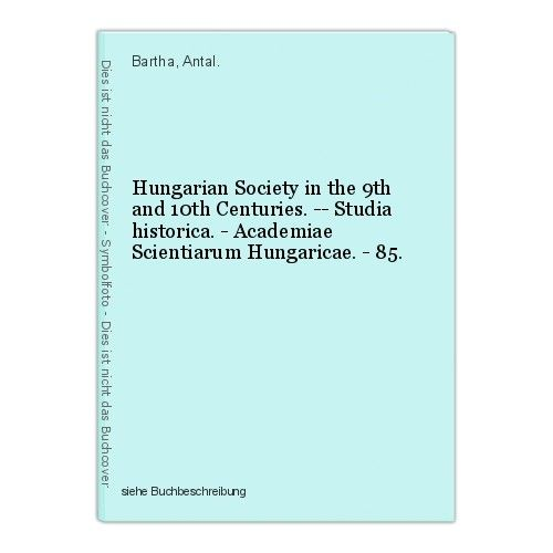 Hungarian Society in the 9th and 10th Centuries. -- Studia historica. - Academia