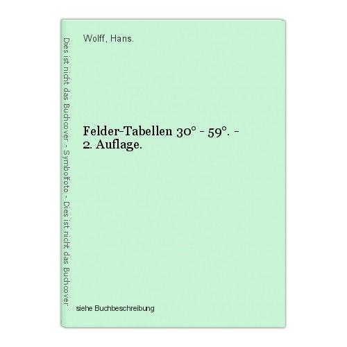 Felder-Tabellen 30° - 59°. - 2. Auflage. Wolff, Hans.