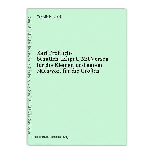 Karl Fröhlichs Schatten-Liliput. Mit Versen für die Kleinen und einem Nachwort f 0