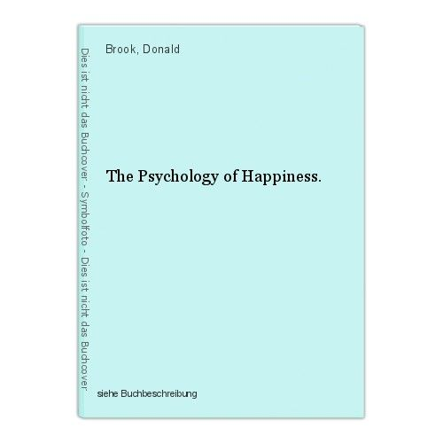 The Psychology of Happiness. Brook, Donald 0