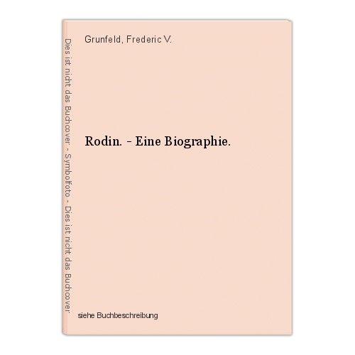 Rodin. - Eine Biographie. Grunfeld, Frederic V. 0