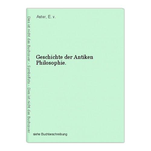 Geschichte der Antiken Philosophie. Aster, E. v. 0