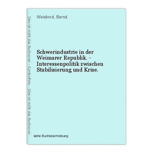 Schwerindustrie in der Weimarer Republik. - Interessenpolitik zwischen Stabilisi 0
