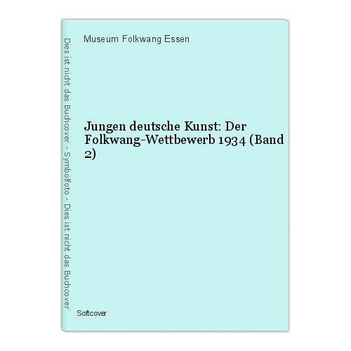 Jungen deutsche Kunst: Der Folkwang-Wettbewerb 1934 (Band 2) Museum Folkwang Ess 0