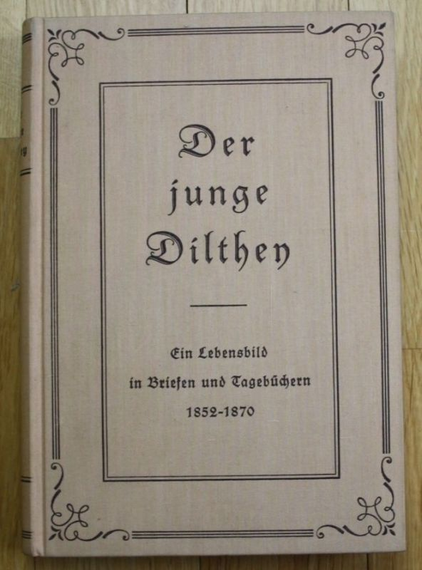 1933 - Clara Milch - Der junge Dilthen - Ein Lebensbild in Briefen und Tagebüch. 0