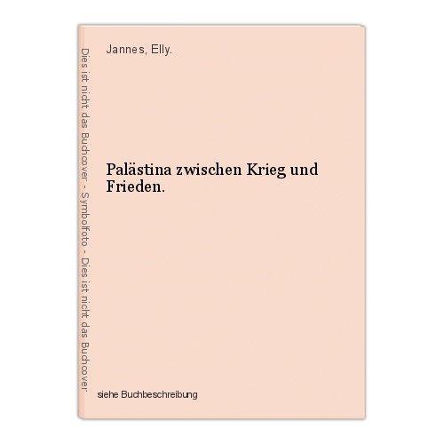 Palästina zwischen Krieg und Frieden. Jannes, Elly. 0