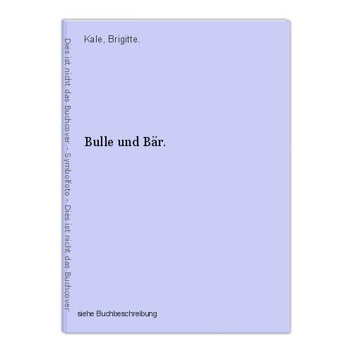 Bulle und Bär. Kale, Brigitte. 0