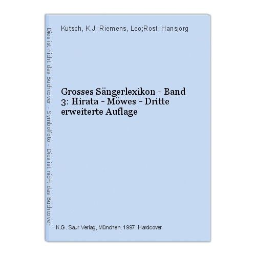 Grosses Sängerlexikon - Band 3: Hirata - Möwes - Dritte erweiterte Auflage Kutsc