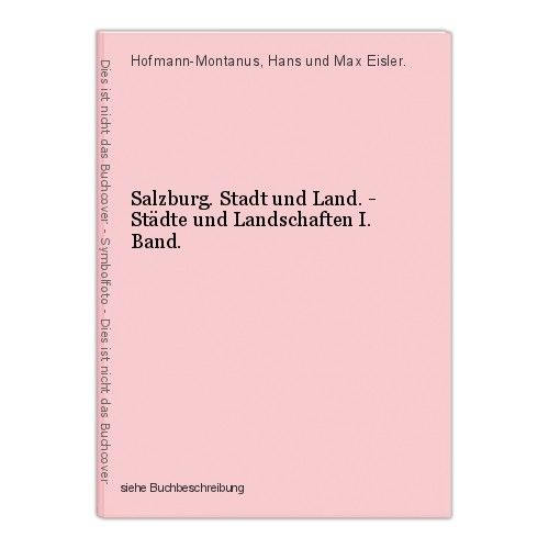 Salzburg. Stadt und Land. - Städte und Landschaften I. Band. Hofmann-Montanus, H 0