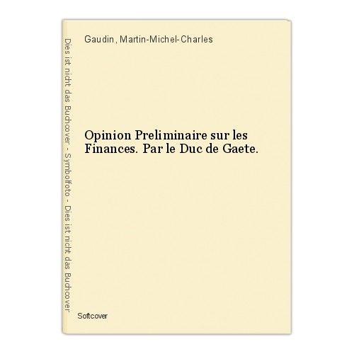 Opinion Preliminaire sur les Finances. Par le Duc de Gaete. Gaudin, Martin-Miche 0