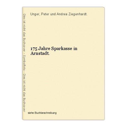 175 Jahre Sparkasse in Arnstadt. Unger, Peter und Andrea Ziegenhardt. 0