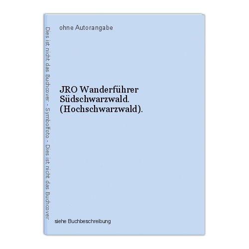 JRO Wanderführer Südschwarzwald. (Hochschwarzwald). 0