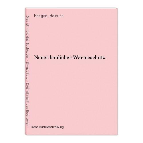 Neuer baulicher Wärmeschutz. Hebgen, Heinrich.