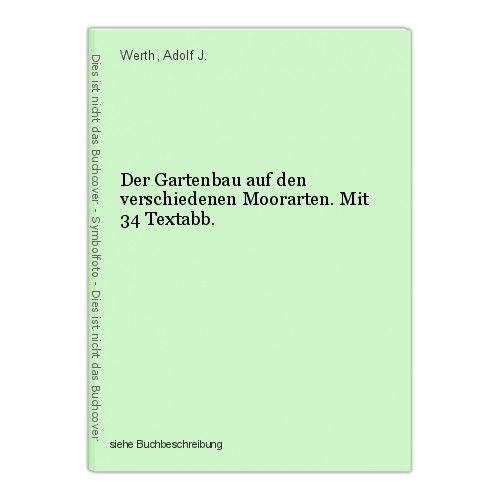 Der Gartenbau auf den verschiedenen Moorarten. Mit 34 Textabb. Werth, Adolf J. 0