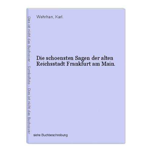 Die schoensten Sagen der alten Reichsstadt Frankfurt am Main. Wehrhan, Karl. 0