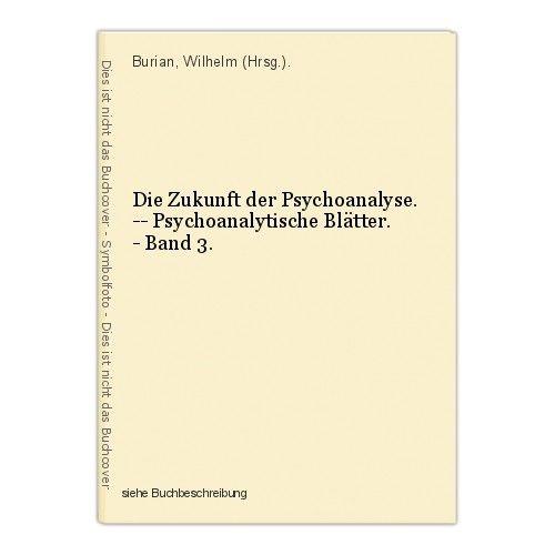 Die Zukunft der Psychoanalyse. -- Psychoanalytische Blätter. - Band 3. Burian, W 0