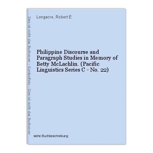 Philippine Discourse and Paragraph Studies in Memory of Betty McLachlin. (Pacifi 0