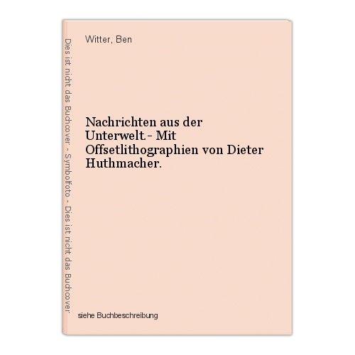 Nachrichten aus der Unterwelt.- Mit Offsetlithographien von Dieter Huthmacher. W 0