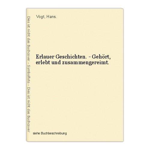 Erlauer Geschichten. - Gehört, erlebt und zusammengereimt. Vogt, Hans. 0