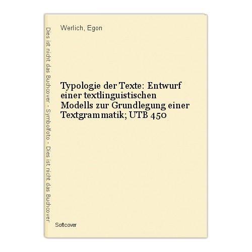 Typologie der Texte: Entwurf einer textlinguistischen Modells zur Grundlegung ei 0