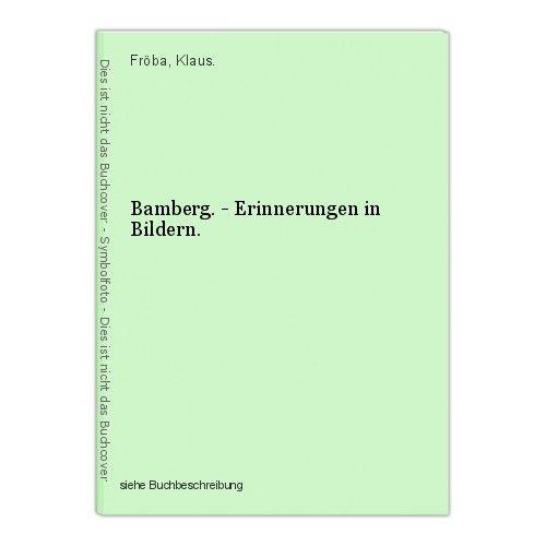Bamberg. - Erinnerungen in Bildern. Fröba, Klaus. 0