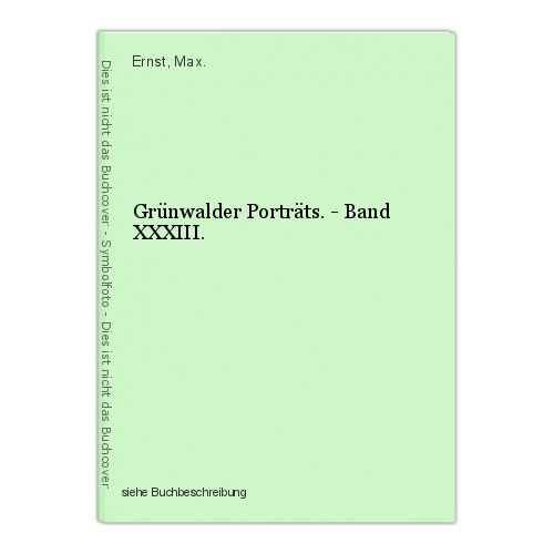 Grünwalder Porträts. - Band XXXIII. Ernst, Max. 0